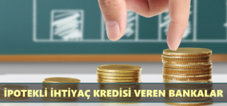 İpotekli İhtiyaç Kredisi Veren Bankalar